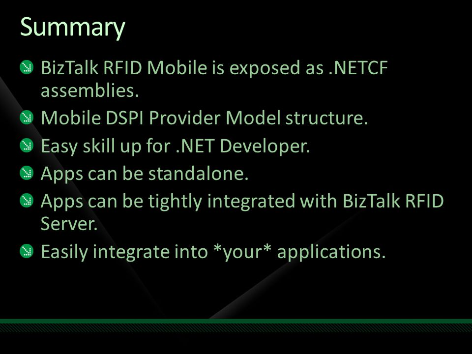 Summary BizTalk RFID Mobile is exposed as.NETCF assemblies.