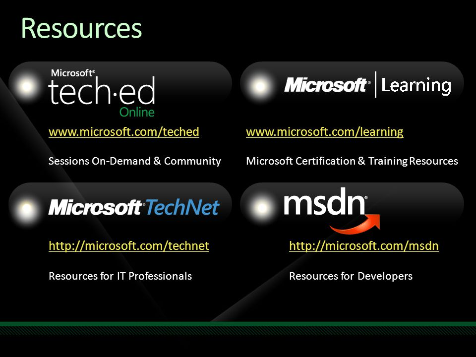 Sessions On-Demand & Community   Resources for IT Professionals   Resources for Developers   Microsoft Certification & Training Resources Resources Required Slide Speakers, TechEd 2009 is not producing a DVD.