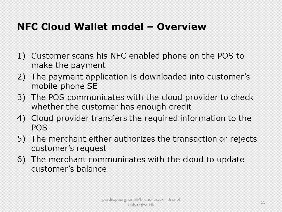NFC Cloud Wallet model – Overview 1)Customer scans his NFC enabled phone on the POS to make the payment 2)The payment application is downloaded into c