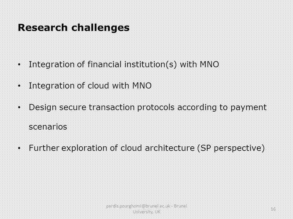 Research challenges Integration of financial institution(s) with MNO Integration of cloud with MNO Design secure transaction protocols according to pa