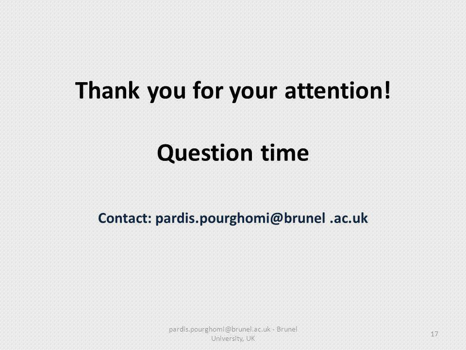 Thank you for your attention! Question time Contact: pardis.pourghomi@brunel.ac.uk pardis.pourghomi@brunel.ac.uk - Brunel University, UK 17
