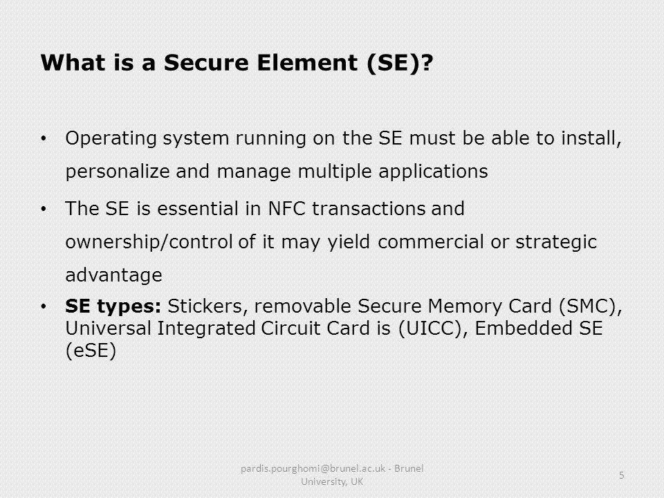 What is a Secure Element (SE)? Operating system running on the SE must be able to install, personalize and manage multiple applications The SE is esse