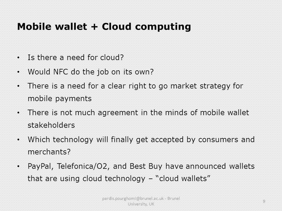 NFC wallet & Cloud wallet NFC WalletCloud Wallet A chip is required – stored in the phoneA mobile app is required – Logging Client registers with the SP (cloud) Phone can be scanned on the POSRegistered info are stored in an offline database Beneficial for busy environments e.g.