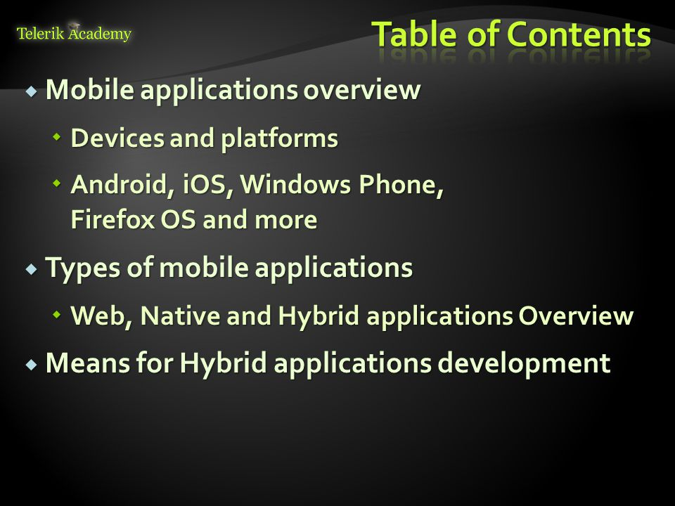 Hybrid applications run in a native container on a mobile device Hybrid applications run in a native container on a mobile device The native container uses the browser engine to run the app The native container uses the browser engine to run the app UIWebView for iOS UIWebView for iOS WebView for Android WebView for Android WebBrowser in Windows Phone 8 WebBrowser in Windows Phone 8 This enables the app to use the device capabilities This enables the app to use the device capabilities