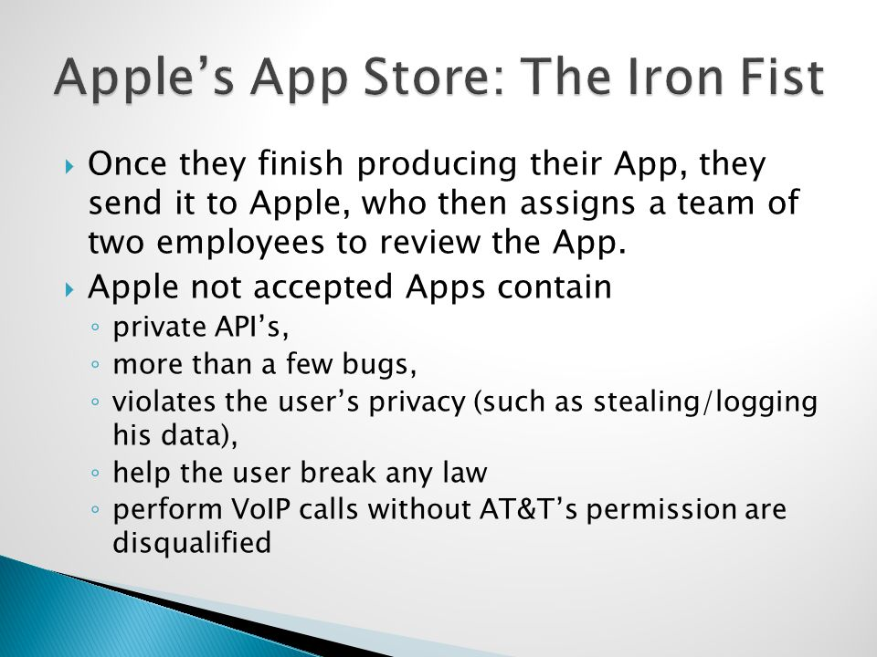 Once they finish producing their App, they send it to Apple, who then assigns a team of two employees to review the App.