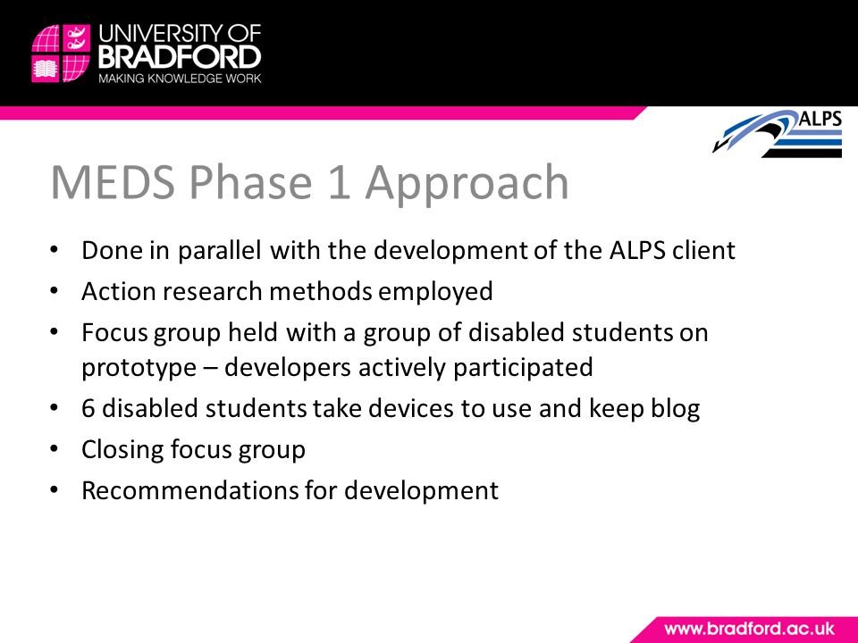 MEDS Phase 1 Approach Done in parallel with the development of the ALPS client Action research methods employed Focus group held with a group of disab