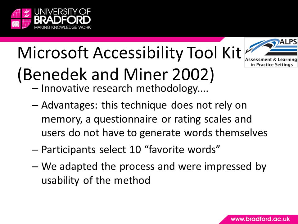 Microsoft Accessibility Tool Kit (Benedek and Miner 2002) – Innovative research methodology.... – Advantages: this technique does not rely on memory,
