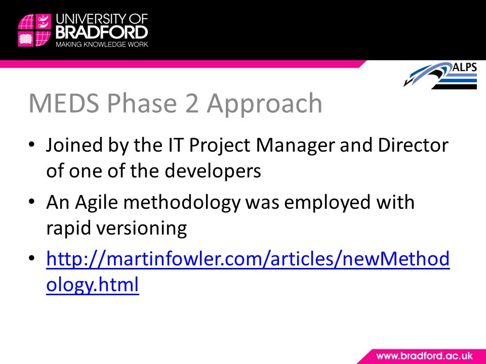 MEDS Phase 2 Approach Joined by the IT Project Manager and Director of one of the developers An Agile methodology was employed with rapid versioning h