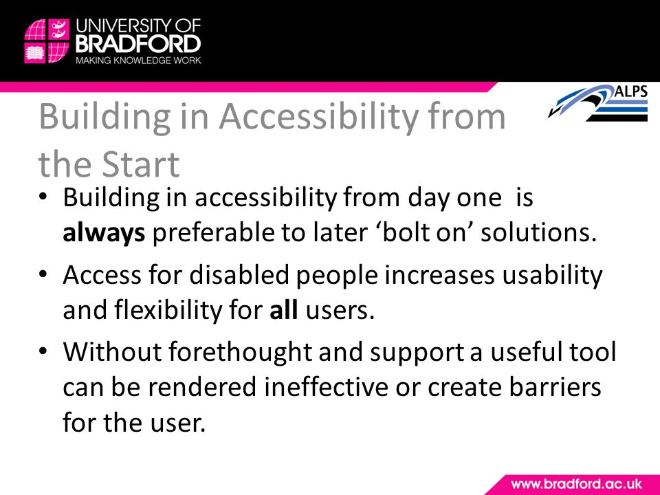 Building in Accessibility from the Start Building in accessibility from day one is always preferable to later bolt on solutions. Access for disabled p