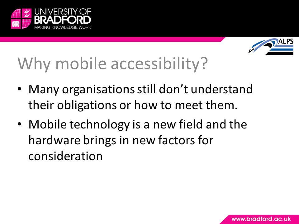 Many organisations still dont understand their obligations or how to meet them. Mobile technology is a new field and the hardware brings in new factor