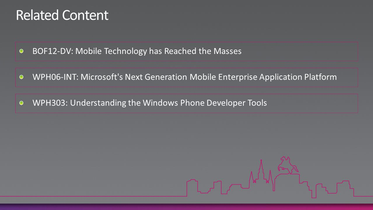 BOF12-DV: Mobile Technology has Reached the Masses WPH06-INT: Microsoft's Next Generation Mobile Enterprise Application Platform WPH303: Understanding