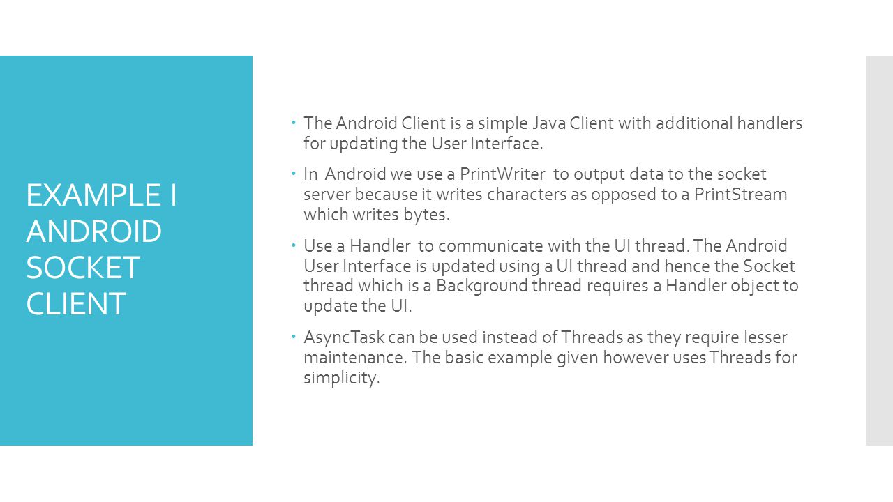 EXAMPLE I ANDROID SOCKET CLIENT The Android Client is a simple Java Client with additional handlers for updating the User Interface.
