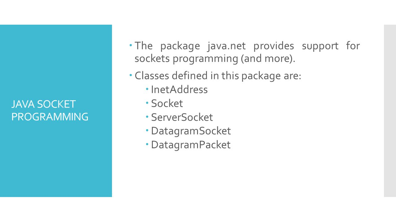 Socket I/O Socket I/O is based on the Java I/O support in the package java.io Once a Socket is created data can be transmitted using Inputstreams and Outputstreams.