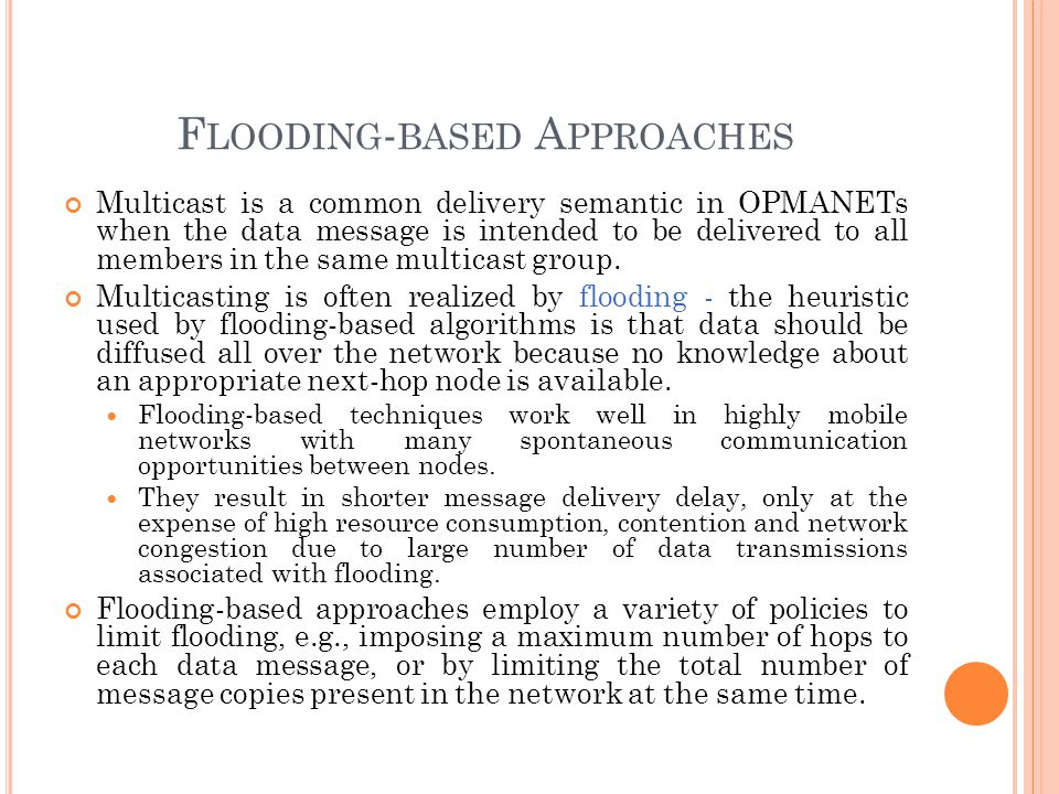 F LOODING - BASED A PPROACHES Multicast is a common delivery semantic in OPMANETs when the data message is intended to be delivered to all members in