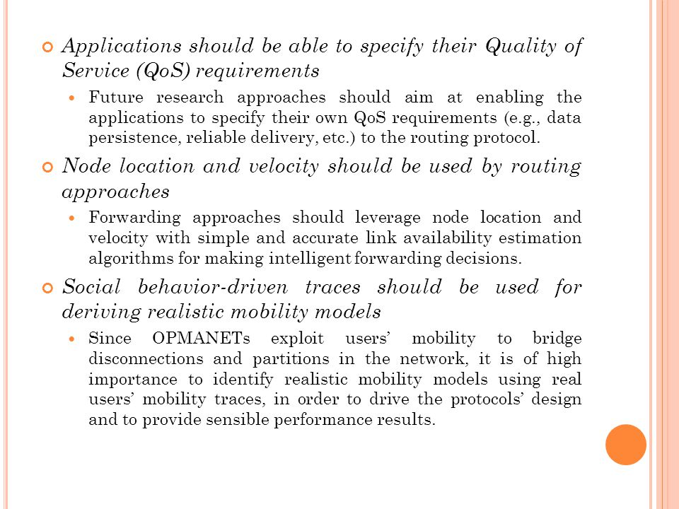 Applications should be able to specify their Quality of Service (QoS) requirements Future research approaches should aim at enabling the applications