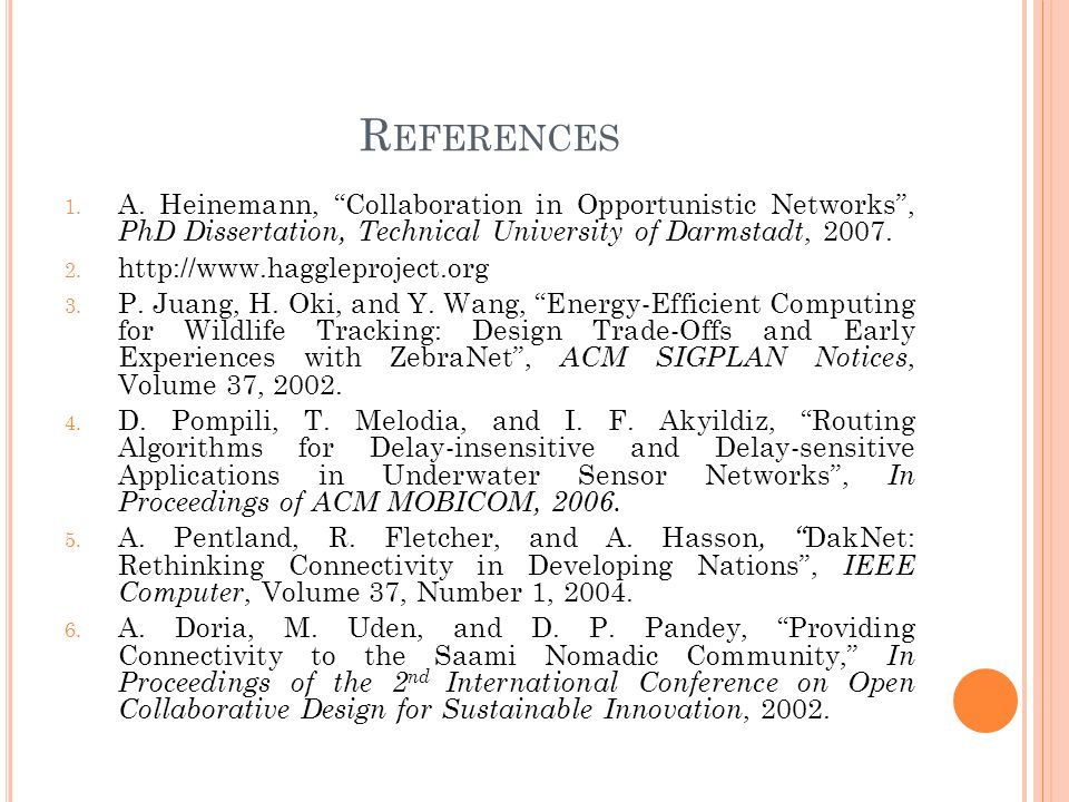 R EFERENCES 1. A. Heinemann, Collaboration in Opportunistic Networks, PhD Dissertation, Technical University of Darmstadt, 2007. 2. http://www.hagglep