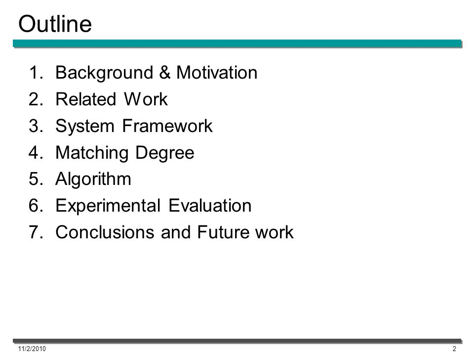Outline 1.Background & Motivation 2.Related Work 3.System Framework 4.Matching Degree 5.Algorithm 6.Experimental Evaluation 7.Conclusions and Future work 11/2/20102