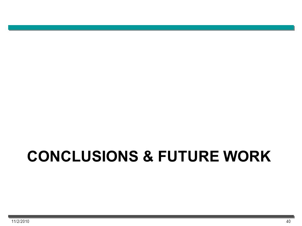 CONCLUSIONS & FUTURE WORK 11/2/201040