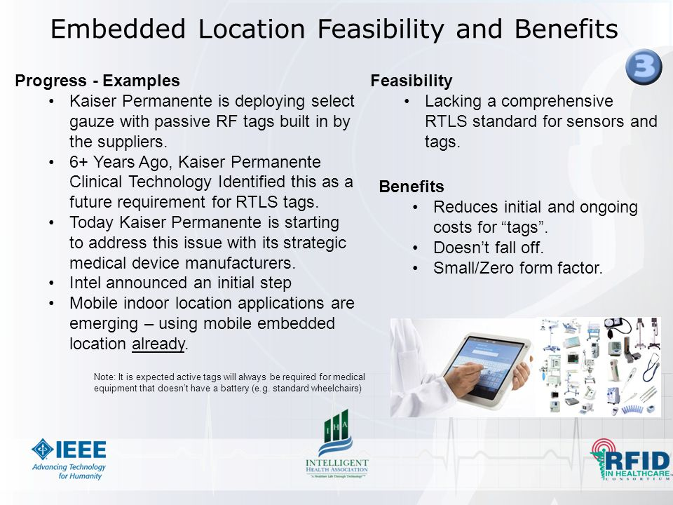 Embedded Location Feasibility and Benefits Progress - Examples Kaiser Permanente is deploying select gauze with passive RF tags built in by the suppliers.