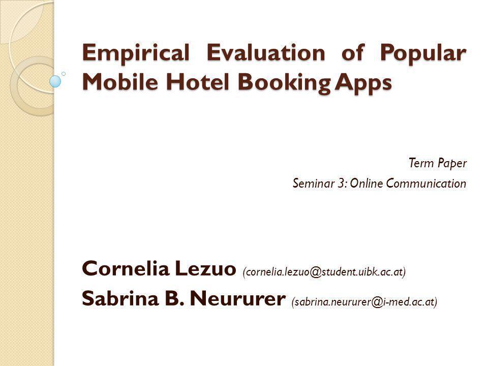 Empirical Evaluation of Popular Mobile Hotel Booking Apps Term Paper Seminar 3: Online Communication Cornelia Lezuo (cornelia.lezuo@student.uibk.ac.at) Sabrina B.