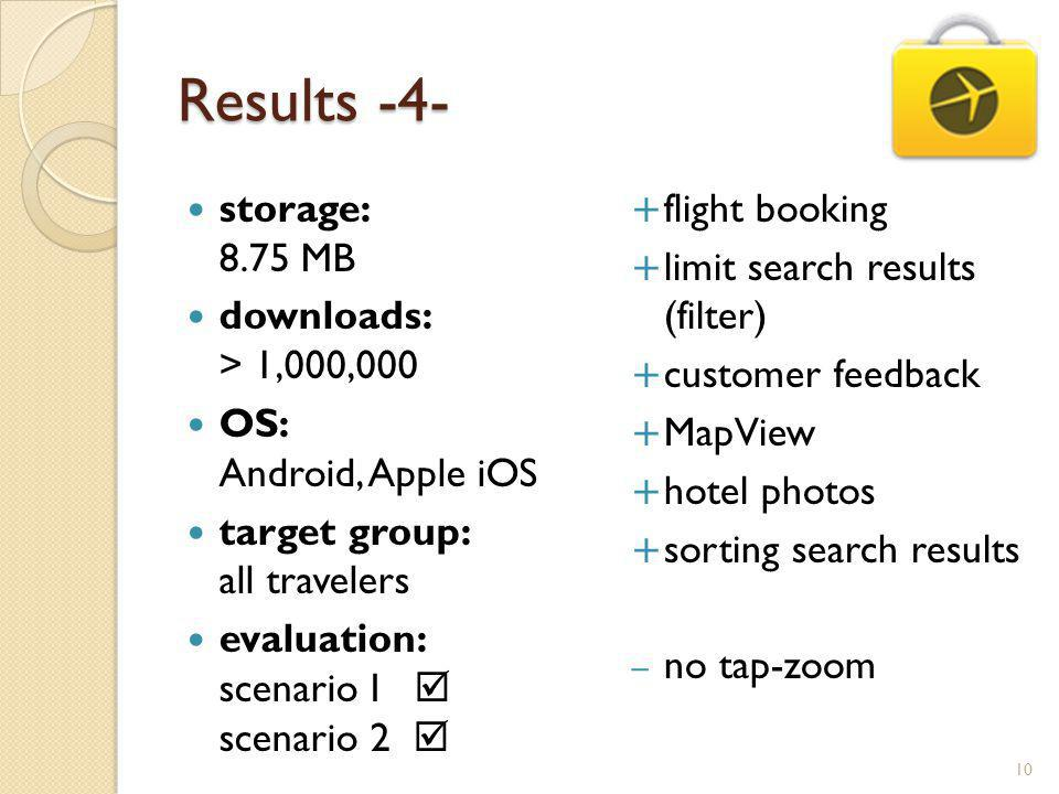 Results -4- storage: 8.75 MB downloads: > 1,000,000 OS: Android, Apple iOS target group: all travelers evaluation: scenario I scenario 2 flight booking limit search results (filter) customer feedback MapView hotel photos sorting search results – no tap-zoom 10