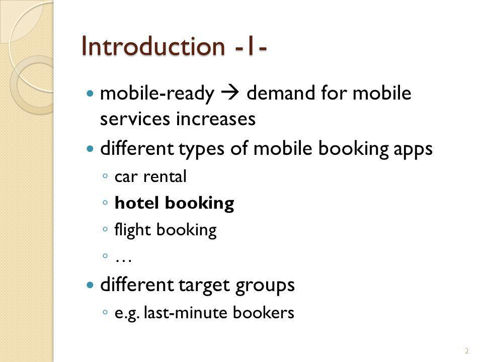 Introduction -1- mobile-ready demand for mobile services increases different types of mobile booking apps car rental hotel booking flight booking … different target groups e.g.