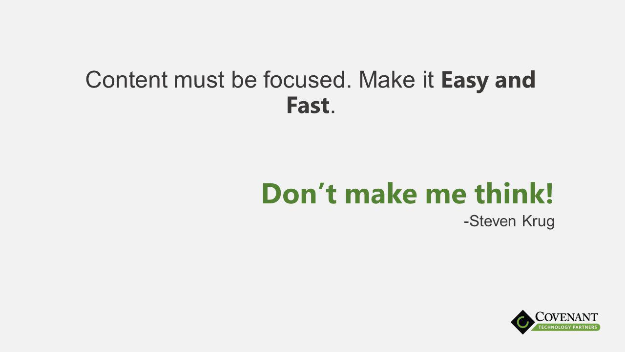 Content must be focused. Make it Easy and Fast. Dont make me think! -Steven Krug