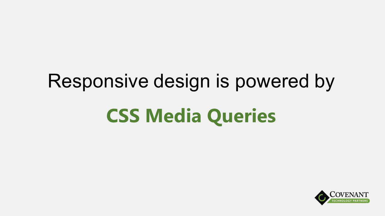 Responsive design is powered by CSS Media Queries