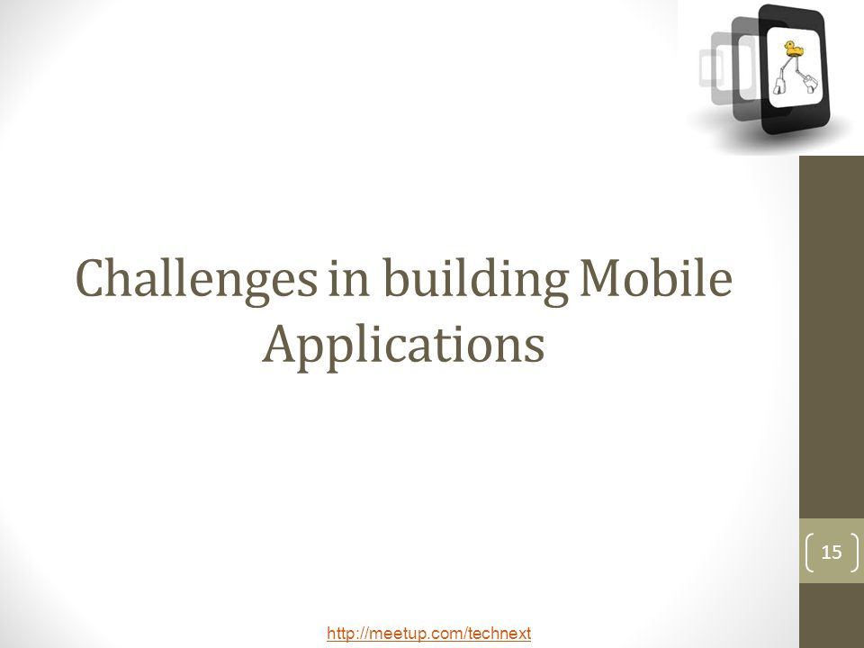 http://meetup.com/technext 15 Challenges in building Mobile Applications