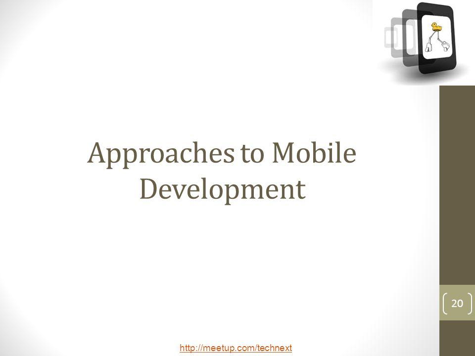 http://meetup.com/technext 20 Approaches to Mobile Development