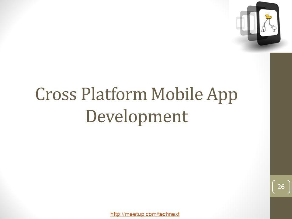 http://meetup.com/technext 26 Cross Platform Mobile App Development