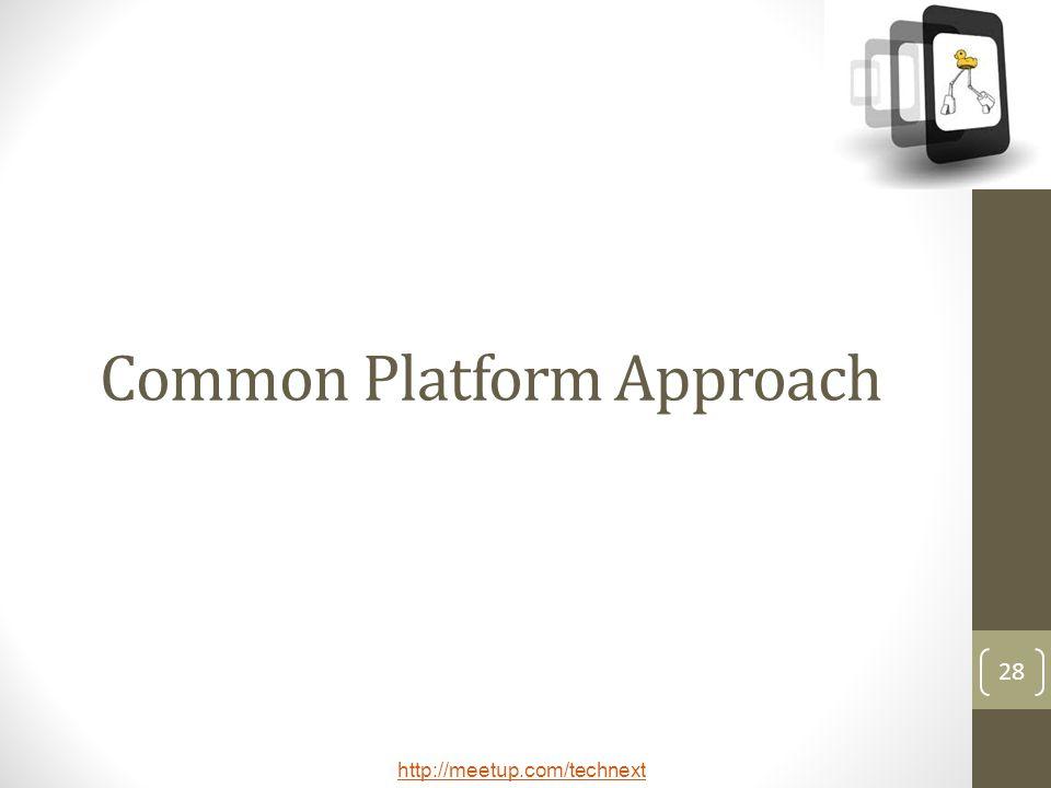 http://meetup.com/technext 28 Common Platform Approach