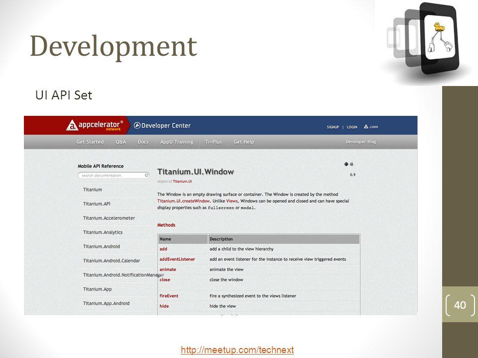 http://meetup.com/technext 40 Development UI API Set
