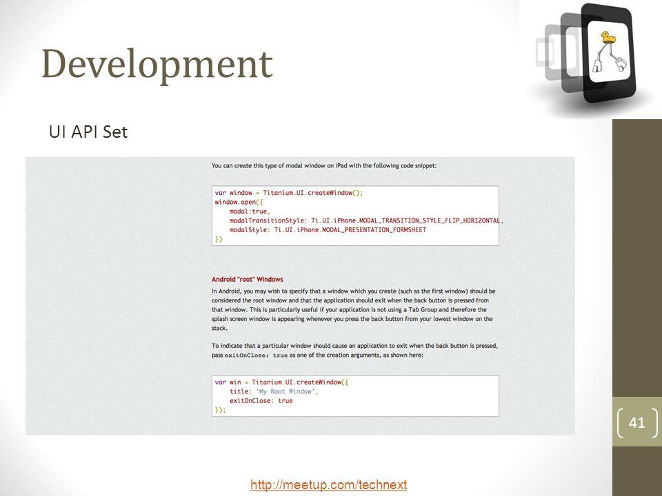 http://meetup.com/technext 41 Development UI API Set