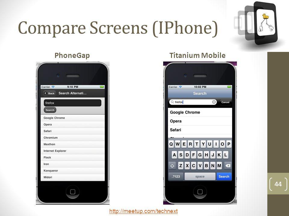 http://meetup.com/technext 44 Compare Screens (IPhone) PhoneGapTitanium Mobile