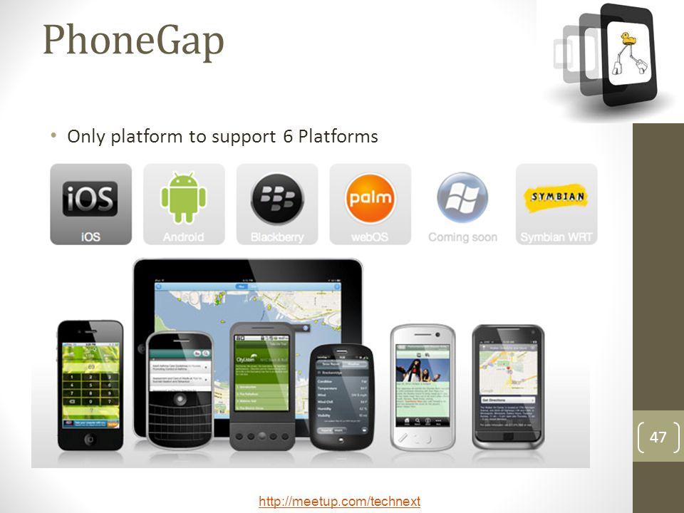 http://meetup.com/technext 47 PhoneGap Only platform to support 6 Platforms