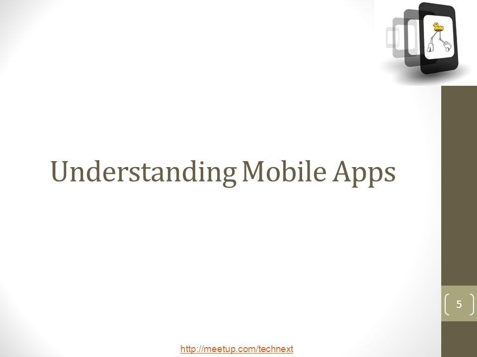 http://meetup.com/technext 5 Understanding Mobile Apps