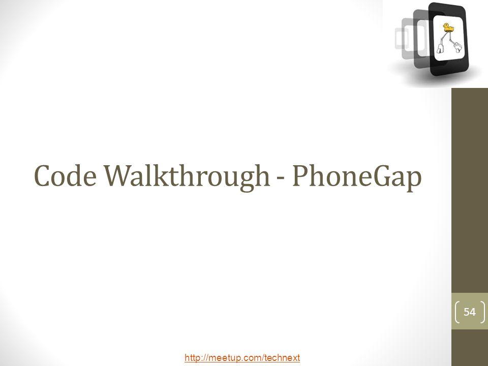 http://meetup.com/technext 54 Code Walkthrough - PhoneGap