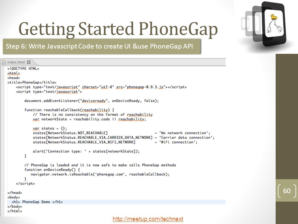 http://meetup.com/technext Getting Started PhoneGap 60 Step 6: Write Javascript Code to create UI &use PhoneGap API