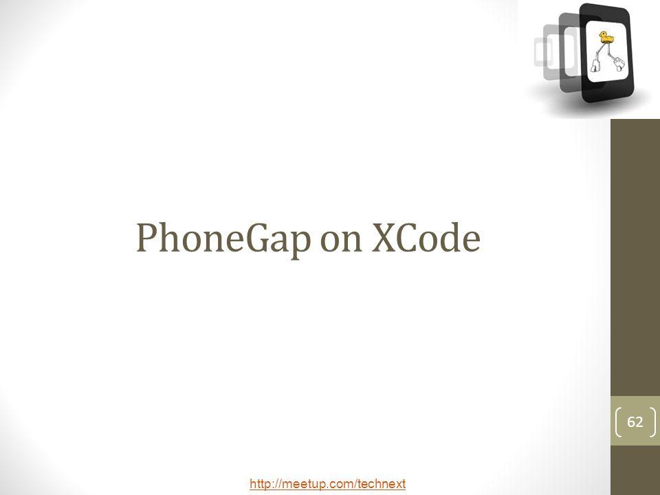http://meetup.com/technext 62 PhoneGap on XCode