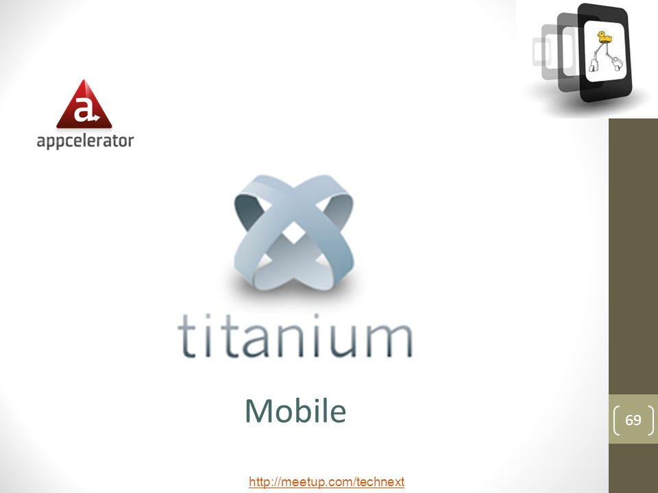 http://meetup.com/technext 69 Mobile