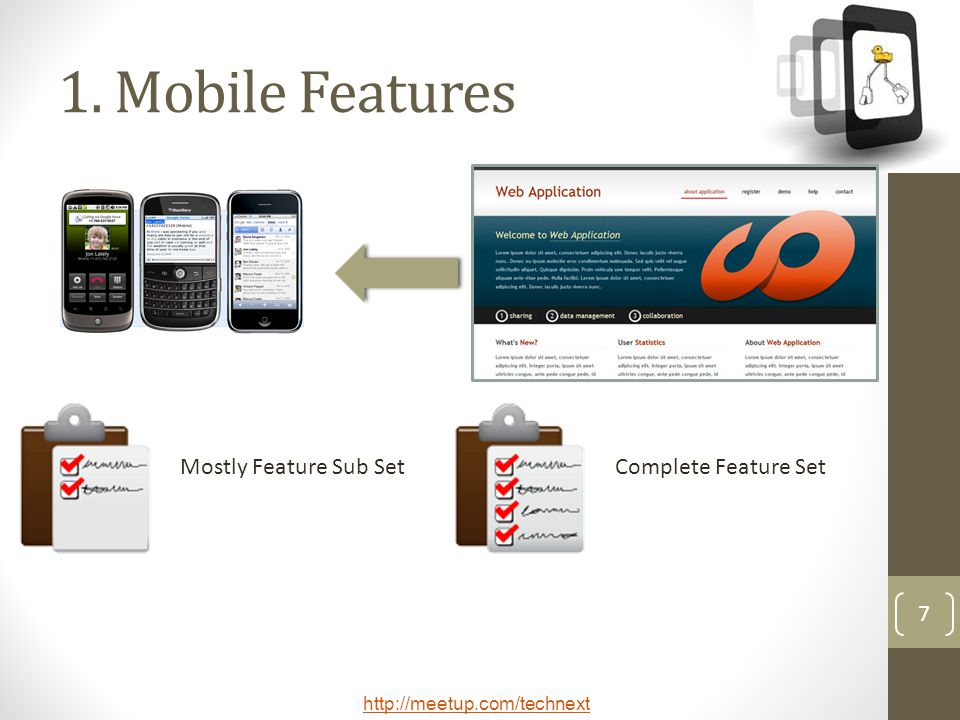 http://meetup.com/technext 7 1. Mobile Features Complete Feature SetMostly Feature Sub Set
