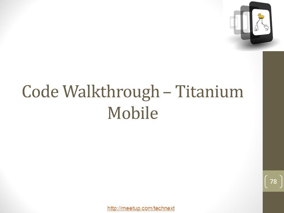 http://meetup.com/technext 78 Code Walkthrough – Titanium Mobile