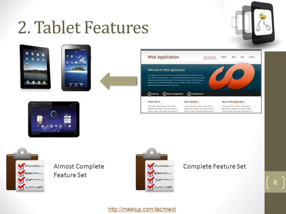 http://meetup.com/technext 8 2. Tablet Features Complete Feature SetAlmost Complete Feature Set