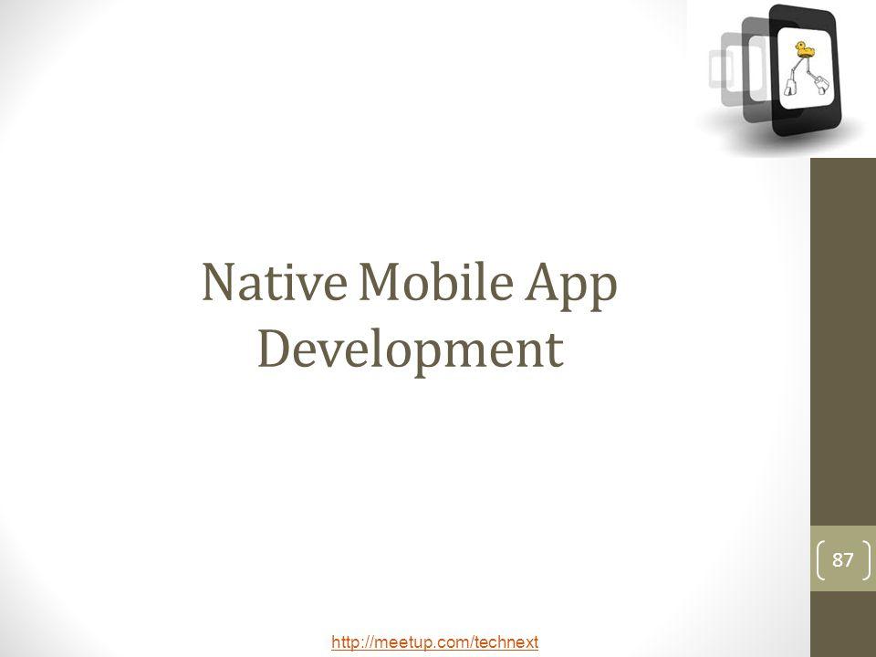 http://meetup.com/technext 87 Native Mobile App Development