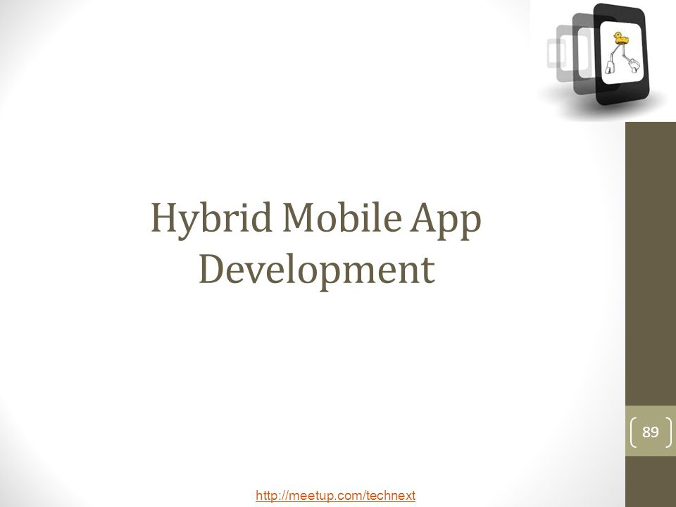 http://meetup.com/technext 89 Hybrid Mobile App Development