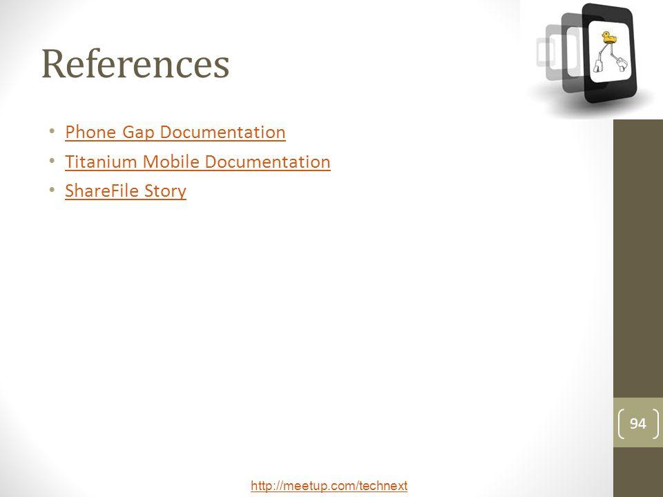 http://meetup.com/technext References Phone Gap Documentation Titanium Mobile Documentation ShareFile Story 94