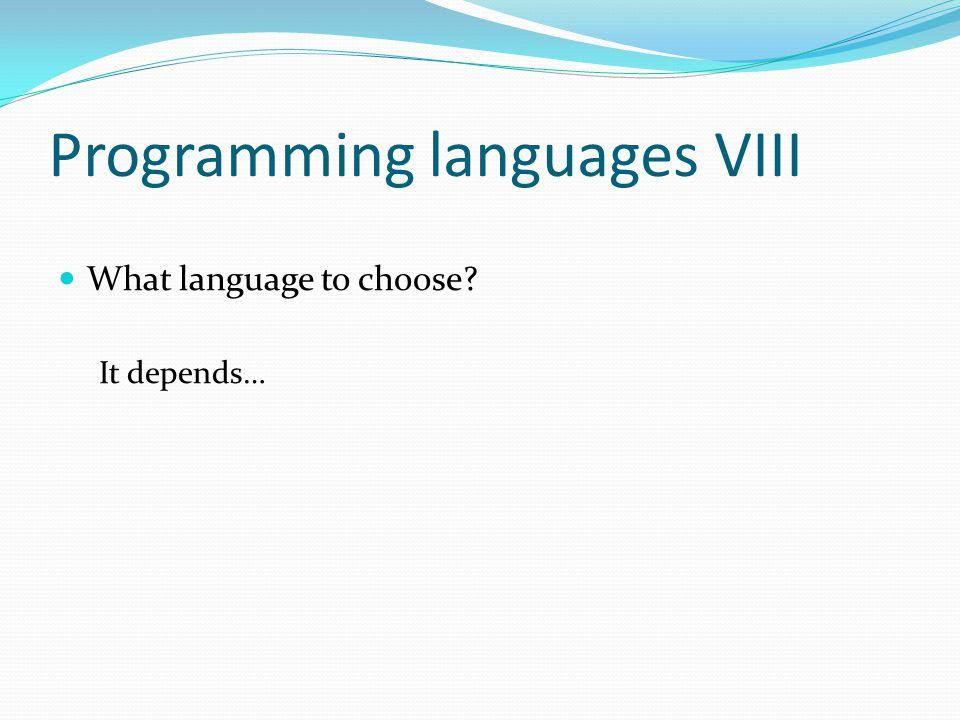 Programming languages VIII What language to choose It depends…