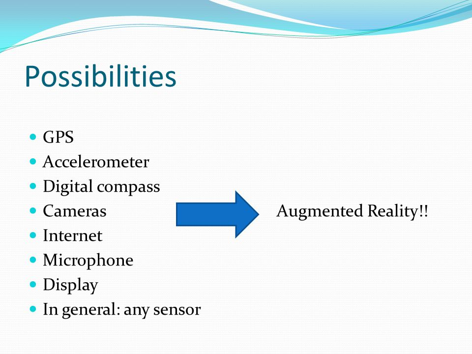 Possibilities GPS Accelerometer Digital compass Cameras Augmented Reality!.