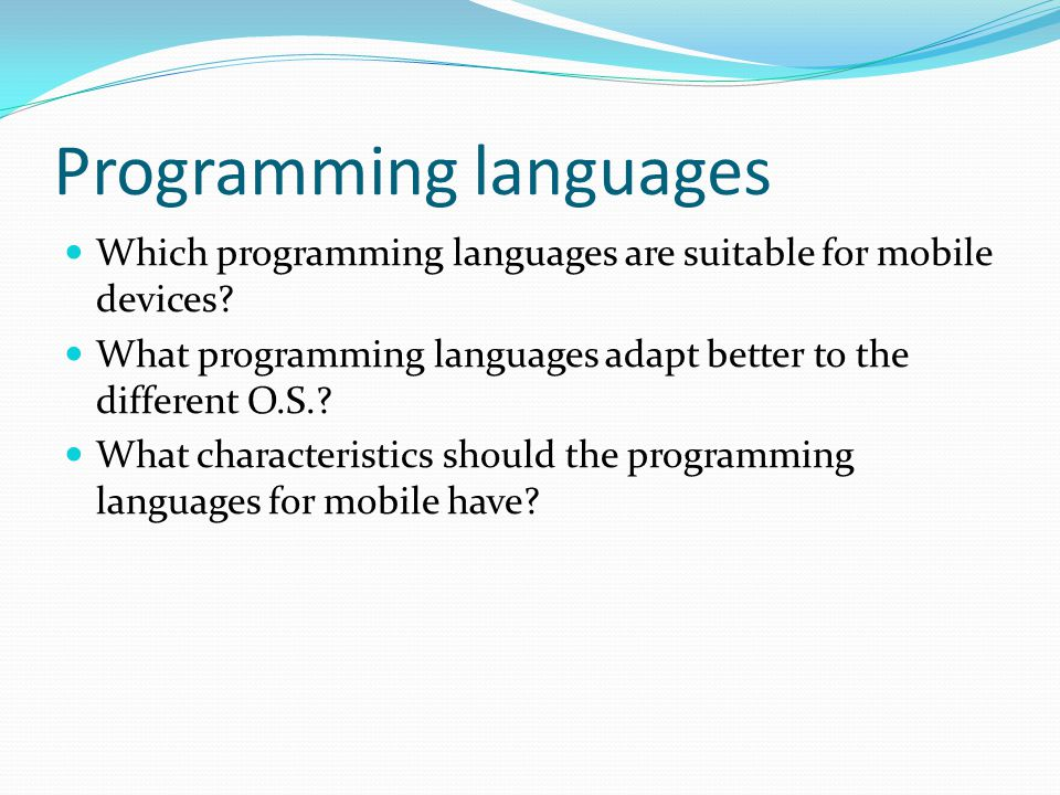 Programming languages Which programming languages are suitable for mobile devices? What programming languages adapt better to the different O.S.? What